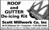 ROOFandGUTTERDe-icing KitScott Millwork Co, Inc40 N Sillyman St . Cressona . 570-385-2046Hours: Mon-Fri 7-5; Sat 7-4 All Major Credit Cards Accepted ROOF and GUTTER De-icing Kit Scott Millwork Co, Inc 40 N Sillyman St . Cressona . 570-385-2046 Hours: Mon-Fri 7-5; Sat 7-4 All Major Credit Cards Accepted