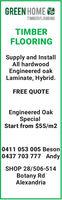 GREEN HOME ETIMBERFLOORINGTIMBERFLOORINGSupply and InstallAll hardwoodEngineered oakLaminate, Hybrid.FREE QUOTEEngineered OakSpecialStart from $55/m20411 053 005 Beson0437 703 777 AndySHOP 28/506-514Botany RdAlexandria GREEN HOME E TIMBERFLOORING TIMBER FLOORING Supply and Install All hardwood Engineered oak Laminate, Hybrid. FREE QUOTE Engineered Oak Special Start from $55/m2 0411 053 005 Beson 0437 703 777 Andy SHOP 28/506-514 Botany Rd Alexandria