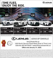 """  TIME FLIES.ENJOY THE RIDE.OLEXUSEXPERIENCE AMAZINGLEXUSLEXUSLEXUSLEXUSISNXRXUXISPORT Serie talownEncuekagehISPORT SerteFSPORT Ser 2ow2020 IS 300 AWD2020 NX 300AWD2020 RX 350AWD2020 UX 250hAWDAMDLEASE APRDELVERY OREDITS LERSE APROF UPODELVERY CREDIESOF UP 10BWEEKI LEASE PRIMENT FROMB-WEEKLY LEASE PRMENT FROMLEASE APRBWEEKLY LEASE PAMENT FROMLEASE APRB-MEEKLY LEASE PRIMENT FROMDELIVERY CREDISOF UP TO$1,500 1.9%* $258*0.9** $198'36 MONTIS0.9* $188$2,0003.9** $218$3,000DOWN PAMENT S5,91236 MONHS36 MONS DOWN PAYMENT $5.42136 MONTHSDOWN PAYMENT $5,334DOWN PAMENT S7.308PAYMENT INCLUDES S1,500 DELIVERY CREDITPAYMENT INCLUDES $2,000* DELIVERY CREDITPAYMENT INCLUDES S3,000 DELIVERY CREDITOLEXUSLEXUS OF OAKVILLElexusofoakville.ca1453 North Service Road West (East of Third Line)Oakville 905.847.8400 / sales @lexusofoakville.ca018-2020CONSUMERCHOeCE ARAD2019GTASERVICE MANAGEMENTCERTV5SAROffers end January 31, 2020.ADelivery Credits are available on retail purchaselease of select new 2020 Lexus vehicles from a Canadian Lexus Dealer and will be applied after taxes have been charged on the full amount of the negotiated price. Vehiclemust be purchased/leased, registered and delivered by January 31st, 2020. """"Lease offers provided through Lexus Financial Services, on approved credit. """"Representative lease example based on a 2020 IS 300 AWD stx A ona 36 month term at an annual rate of 0.9% and Complete Lexus Price of $45,976. Bi-weekly lease payment is $188 with $5,334 down payment or equivalent trade in, 50 security deposit and first bi-weekly lease payment dueat lease inception. Total of 78 bi-weekly lease payments required during the lease term. Total lease obligation is $19,748. """"Representative lease example based on a 2020 NX 300 stx T on a 36 month term at an annual rate of0.9% and Complete Lexus Price of S46,576. Biweekly lease payment is $198 with S5,912 down payment or equivalent trade in, So security deposit and first bi-weekly lease payment due at lease inception. Total of"""