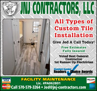 INJ CONTRACTORS, LLCAll Types ofCustom TileInstallationGive Jed A Call Today!Free EstimatesFully InsuredVoted Best GeneralContractor1st Runner Up ElectricianStandard SpeakerReaders Choice Awards2019Standardspeaker.com/ReadersChoiceFACILITY MAINTENANCEDISCOVERVISANEIWORKLic. #PA062801Masier Card Call 570-579-3264  Jed@jnj-contractors.com INJ CONTRACTORS, LLC All Types of Custom Tile Installation Give Jed A Call Today! Free Estimates Fully Insured Voted Best General Contractor 1st Runner Up Electrician Standard Speaker Readers Choice Awards 2019 Standardspeaker.com/ReadersChoice FACILITY MAINTENANCE DISCOVER VISA NEIWORK Lic. #PA062801 Masier Card Call 570-579-3264  Jed@jnj-contractors.com