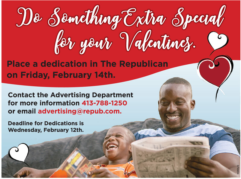 De Semething Extra Speaalfor yêur Valentines.Place a dedication in The Republicanon Friday, February 14th.Contact the Advertising Departmentfor more information 413-788-1250or email advertising@repub.com.Deadline for Dedications isWednesday, February 12th.SP49054 De Semething Extra Speaal for yêur Valentines. Place a dedication in The Republican on Friday, February 14th. Contact the Advertising Department for more information 413-788-1250 or email advertising@repub.com. Deadline for Dedications is Wednesday, February 12th. SP49054