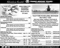 "TRANS-BRIDGE TOURSTours and Vacation TravelAdventure Awaits!NEW YORK CITYGOURMETSHOPPINGMarch 24 (Tue)$75 AdultTULIP TIME IN HOLLAND, MICHIGANMay 4 (Mon) - 9 (Sat)Nelis Dutch Village | Veldheer's Tulip Garden &Deklomp Wooden Shoe & Delft Factory | HollandTulip Time Guided Tour | Dutch MarktplaatsVolksparade | Windmill Island Gardens | Guided Tourof Frankenmuth | Bronner's Christmas Wonderland9 Meals | $1,195 DoubleAtlantic City CasinosResorts & Caesars Casino ...$30Winter Special: Jan 18, Feb 15 & Mar 14Casino Bonus: Receive $30 Slot Play & $5 Food VoucherPennsylvania CasinosMohegan Sun$22Winter Special: Jan 20, Feb 17 & Mar 16Receive $25 Slot Play & $10 Food Voucher$232020 Multi-Day ToursHollywood .Winter Special: Jan 16, Feb 20 & Mar 19Receive $30 Slot Play & $5 Food VoucherPresidential Homes of VA. Apr 16-18. $550/double. May 27-29 .. $645/double2020 One-Day ToursPhiladelphia Flower Show, ""Riviera Holiday"" .. Mar 1-5 .. $97CharlottesvilleNiagara Falls, ON .Chesapeake Bay GetawayAnnapolis & St. Michaels, MD May 30-31 .. $370/double.....Oak Ridge BoysAmerican Music Theatre.Mar 7 .. $140...... $999/doubleMurder at Mt. Hope MansionMt. Hope Estate Dinner Theatre. . Mar 19. $123 ""I Love Lucy""Washington DC, Cherry Blossom Festival.Green Dragon & Kitchen Kettle Village . Apr 17 ... $65 Best of Boston .Bronx ZooNew England Island Hopping June 1-5.........Mar 28 ... $95 Jamestown, NY . . June 12-14 . $565/double. June 19-21 . $575/double. Apr 19.. $105 Nashville & Memphis . . June 26-Jul 2 $1,499/doubleOsFor info & reservations call 610-868-6001 or visit transbridgetours.com...............ef TRANS-BRIDGE TOURS Tours and Vacation Travel Adventure Awaits! NEW YORK CITY GOURMET SHOPPING March 24 (Tue) $75 Adult TULIP TIME IN HOLLAND, MICHIGAN May 4 (Mon) - 9 (Sat) Nelis Dutch Village | Veldheer's Tulip Garden & Deklomp Wooden Shoe & Delft Factory | Holland Tulip Time Guided Tour | Dutch Marktplaats Volksparade | Windmill Island Gardens | Guided Tour of Frankenmuth | Bronner's"