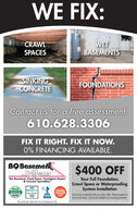 WE FIX:WETBASEMENTSCRAWLSPACESSINKINGCONCRETEFOUNDATIONSContact us for a free assessment.610.628.3306FIX IT RIGHT. FIX IT NOW.0% FINANCING AVAILABLEBOBasemenSuslems$400 OFFYour Full Foundation,Crawl Space or WaterproofingSystem InstallationThe Basement, Crawl Space, Foundotion Repair& Concrete Specialists2019Business2018Angles listFUPIR SURVICEAWARDFamilyOwnedofthe YearBBBCannot be combined with any other offer. Please present attime of estimate. Cannot be odded to an existing estimate.AAPA LICENSE 006745 NJ13VH04264100 WE FIX: WET BASEMENTS CRAWL SPACES SINKING CONCRETE FOUNDATIONS Contact us for a free assessment. 610.628.3306 FIX IT RIGHT. FIX IT NOW. 0% FINANCING AVAILABLE BOBasemen Suslems $400 OFF Your Full Foundation, Crawl Space or Waterproofing System Installation The Basement, Crawl Space, Foundotion Repair & Concrete Specialists 2019 Business 2018 Angles list FUPIR SURVICE AWARD Family Owned ofthe Year BBB Cannot be combined with any other offer. Please present at time of estimate. Cannot be odded to an existing estimate. AA PA LICENSE 006745 NJ13VH04264100