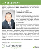 ANNOUNCEMENTThe Board of Directors of Maritime Paper Products GP Limited is pleased toannounce the appointment of Sheldon Gouthro as President and Chief ExecutiveOfficer of the Company.Sheldon Gouthro, BBAPresident and Chief Executive OfficerSheldon has been with Maritime Paper for twenty-nine years and brings a wealth of industry experienceto his new role. Most recently, he held the positionof Vice President and Chief Operating Officer andprior to 2018, the position of Vice President of Salesfor thirteen years.Sheldon holds a Bachelor of Business Administrationdegree from Acadia University and diplomasfrom the Queen's University Marketing, SalesManagement and Executive Management Programs.Maritime Paper Products LP is a leading manufacturer and exporter of corrugatedpackaging products in Atlantic Canada. We pride ourselves in offering technicallyadvanced and innovative solutions throughout Eastern Canada and abroad. TheCompany has operations located in Dartmouth, Nova Scotia; Moncton, NewBrunswick; Summerside, Prince Edward Island and St. John's, Newfoundland andLabrador.Maritime Paper Products LP is part of the Scotia Investments Group of Companies.1 800 565 5353 maritimepaper.comMARITIME PAPERBESTMANAGEDCOMPANIESPackaging Forward ANNOUNCEMENT The Board of Directors of Maritime Paper Products GP Limited is pleased to announce the appointment of Sheldon Gouthro as President and Chief Executive Officer of the Company. Sheldon Gouthro, BBA President and Chief Executive Officer Sheldon has been with Maritime Paper for twenty- nine years and brings a wealth of industry experience to his new role. Most recently, he held the position of Vice President and Chief Operating Officer and prior to 2018, the position of Vice President of Sales for thirteen years. Sheldon holds a Bachelor of Business Administration degree from Acadia University and diplomas from the Queen's University Marketing, Sales Management and Executive Management Programs. Maritime Paper Products LP is a 