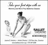 Take your first steps eithMommy and Me & Tiny Ballerina ClassesBALLETTHEATREof SCRANTONTHE DANCE STUDIOEST 1958Joanne D. Arduino . Artistic Director | 310 Penn Ave., Scrantonwww.balletscranton.org 570-347-0208 Take your first steps eith Mommy and Me & Tiny Ballerina Classes BALLET THEATRE of SCRANTON THE DANCE STUDIO EST 1958 Joanne D. Arduino . Artistic Director | 310 Penn Ave., Scranton www.balletscranton.org 570-347-0208