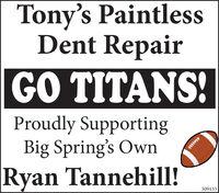 Tony's PaintlessDent RepairGO TITANS!Proudly SupportingBig Spring's OwnRyan Tannehill!309133 Tony's Paintless Dent Repair GO TITANS! Proudly Supporting Big Spring's Own Ryan Tannehill! 309133