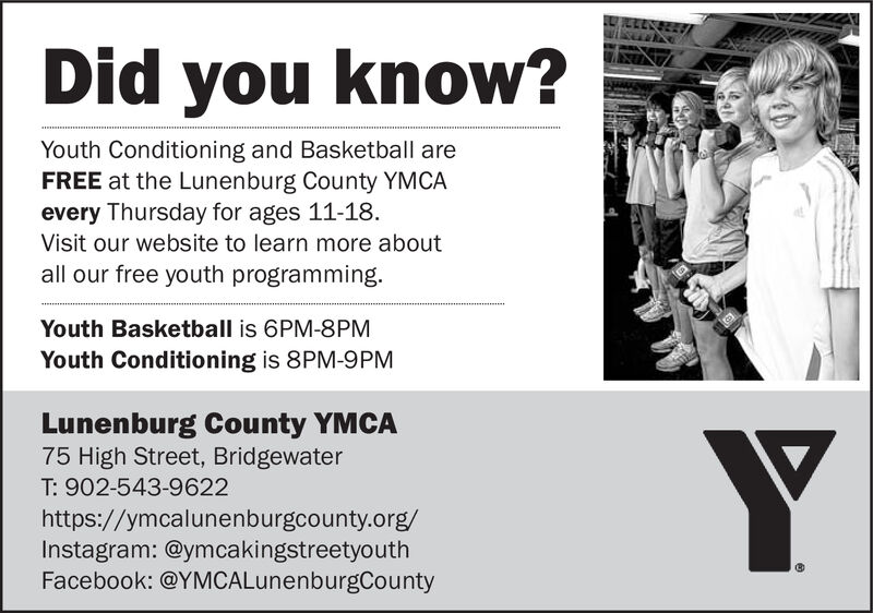 L4NDid you know?.........Youth Conditioning and Basketball areFREE at the Lunenburg County YMCAevery Thursday for ages 11-18.Visit our website to learn more aboutall our free youth programming.Youth Basketball is 6PM-8PMYouth Conditioning is 8PM-9PMLunenburg County YMCA75 High Street, BridgewaterT: 902-543-9622https://ymcalunenburgcounty.org/Instagram: @ymcakingstreetyouthFacebook: @YMCALunenburgCounty L4N Did you know? ......... Youth Conditioning and Basketball are FREE at the Lunenburg County YMCA every Thursday for ages 11-18. Visit our website to learn more about all our free youth programming. Youth Basketball is 6PM-8PM Youth Conditioning is 8PM-9PM Lunenburg County YMCA 75 High Street, Bridgewater T: 902-543-9622 https://ymcalunenburgcounty.org/ Instagram: @ymcakingstreetyouth Facebook: @YMCALunenburgCounty