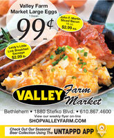 Valley FarmMarket Large Eggs1 Dozen99John F. MartinSliced Bacon16 oz.$2.99 ea.ea.Leidy's LittleLink BreakfastSausage$2.99 lb.VALLEYMarketBethlehem  1880 Stefko Blvd.  610.867.4600View our weekly flyer on-lineSHOPVALLEYFARM.COMCheck Out Our SeasonalBeer Collection Using The UNTAPPD APP Valley Farm Market Large Eggs 1 Dozen 99 John F. Martin Sliced Bacon 16 oz. $2.99 ea. ea. Leidy's Little Link Breakfast Sausage $2.99 lb. VALLEYMarket Bethlehem  1880 Stefko Blvd.  610.867.4600 View our weekly flyer on-line SHOPVALLEYFARM.COM Check Out Our Seasonal Beer Collection Using The UNTAPPD APP