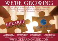 WE'RE GROWINGPlease join us in welcoming the Bouvier InsuranceDayville Team and all their loyal customers tothe Gerardi Insurance FamilvDAYVILLE, CTGERARDIINSURANCEServices, Inc.BOUVIERTNSURANCEPUTNAM OFFICEDANIELSON OFFICEPLAINFIELD OFFICE16 POMFRET STREETDAYVILLE OFFICE181 MAIN STREET473 NORWICH ROAD860.928.7771541 HARTFORD PIKE860.774.3881860.564.2787860.774.1389wWW.GERARDIONLINE.COM WE'RE GROWING Please join us in welcoming the Bouvier Insurance Dayville Team and all their loyal customers to the Gerardi Insurance Familv DAYVILLE, CT GERARDI INSURANCE Services, Inc. BOUVIER TNSURANCE PUTNAM OFFICE DANIELSON OFFICE PLAINFIELD OFFICE 16 POMFRET STREET DAYVILLE OFFICE 181 MAIN STREET 473 NORWICH ROAD 860.928.7771 541 HARTFORD PIKE 860.774.3881 860.564.2787 860.774.1389 wWW.GERARDIONLINE.COM