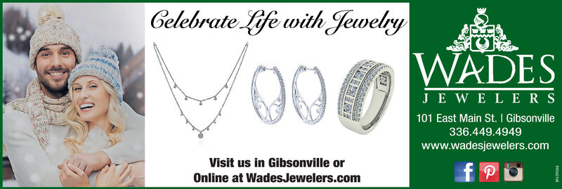 Celebrate Life with JewelryWADESJE W E LERS101 East Main St. I Gibsonvillegit336.449.4949www.wadesjewelers.comVisit us in Gibsonville orOnline at WadesJewelers.com Celebrate Life with Jewelry WADES JE W E LERS 101 East Main St. I Gibsonville git 336.449.4949 www.wadesjewelers.com Visit us in Gibsonville or Online at WadesJewelers.com