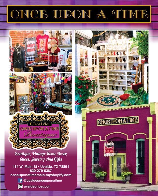 ONCE UPON A TIMEONGRUPONATIMEUvaldeONCE UPON A TIMEBoutiqueT 0Boutique, Vintage Home Decor,Shoes, Jewelry And Gifts114 W. Main St · Uvalde, TX 78801830-279-5367onceuponatimemain.myshopify.comf @uvaldeonceuponatimeOuvaldeonceupon ONCE UPON A TIME ONGRUPONATIME Uvalde ONCE UPON A TIME Boutique T 0 Boutique, Vintage Home Decor, Shoes, Jewelry And Gifts 114 W. Main St · Uvalde, TX 78801 830-279-5367 onceuponatimemain.myshopify.com f @uvaldeonceuponatime Ouvaldeonceupon