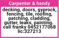 Carpenter & handydecking, doors, gyprock,fencing, tile, roofing,patching, cladding,gutter, leaks, painting.call franky 0452177068lic:327213 Carpenter & handy decking, doors, gyprock, fencing, tile, roofing, patching, cladding, gutter, leaks, painting. call franky 0452177068 lic:327213