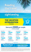 Readingthe travelsection is notsightseeingTHE VACATIONINTERVENTIONAirtransatPROMO-Save up to $1000 per coupleon South packages'Puerto PlataHolguinCayo Santa MariaVaradero$1049$1099$1099$1299Hotel PlayaCosta Verde 4*Feb 21, Mar 6, 20Grand ParadiseHotel PlayaCayo Santa Maria 4 1/2*Room Montecristo ClubIberostarLaguna Azul 4*Apr 11,18Playa Dorada 4*Super Saver roomApr 6, 20, 27Feb 21, Mar 6Punta CanaRiviera MayaPunta CanaJamaica$1449$1499$1549$1649Royal DecameronMontego Beach 4*Room Ocean ViewMar 8, 22OccidentalCaribe 4*Feb 20, Mar 3, 5Bahia PrincipeGrand Coba 4 1/2*OceanEl Faro 4 1/2*Mar 19Jr Ste Sup Royal GoldenMar 23, 25, 30, Apr 8* Halifax departuresPackages include flights, transfers, 7 nights all inclusive resort · NEW ALL-IN PRICING!With 117 locations nationwideMaritime Travel1-800-593-3334www.maritimetravel.caWe Know Travel Best.Visit transat.com or contact your travel professional for more great deals.he ACATON NTERENION honesd Sah and frpe patag. t ndvdul bockng madr Jaay 13 Fetrury 10, 200, tFibrary 10e 0. 20 Eeles peic ote and departue andes et olotlet pos. tigre aa caaccomnodtons On adages or tun Savings of ouS000 per ole plab at Conan E Far, in Purta Can no Sute Gaten V. to depetMach19.2000 Applicale aings s teed on te gar pacape price and calod beto tas and te and etin adted prio Fights a hon altaa tanat in forony Cas Pios tona per peen heondn ouble ocoprcy tain eat mom categin uiles otore ded noudng plce tues and ben Oe, spacn and pros are e Daty te boing and sutd to change witout pror tee hosadveted a vat ton uy 2527.20 y nted seats aaoleprices indicated 2er oate ae Agng t y oy FMescrotos ofer als and iee and condto eaatcom Bartsadvoon af ant un Crat he andteretaa tael to nOrdare feo n ofios at 19 the Wet Ma, S0 hoico. ON MC Reading the travel section is not sightseeing THE VACATION INTERVENTION Air transat PROMO- Save up to $1000 per couple on South packages' Puerto Plata Holguin Cayo Santa Maria Varadero $1049 $1099 $1099 $1299 Hotel Playa Costa Verd