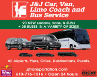 J&J Car, Van,Limo Coach andBus Service90 NEW sedans, vans, & SUVS+ 35 BUSES IN A VARIETY OF SIZES!All Airports, Piers, Cities, Destinations, Events.lly 2018jjtransportation.comReadersWho's 2019Who2019610-776-1516  Open 24 hours C ICEIN BUSIN..Lehigh ValleyTHE MORNING CALL J&J Car, Van, Limo Coach and Bus Service 90 NEW sedans, vans, & SUVS + 35 BUSES IN A VARIETY OF SIZES! All Airports, Piers, Cities, Destinations, Events. lly 2018 jjtransportation.com Readers Who's 2019 Who 2019 610-776-1516  Open 24 hours C ICE IN BUSIN.. Lehigh Valley THE MORNING CALL