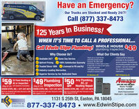 Have an Emergency?EDWIN STIPE, INC.Fondifising877-EDSTIPEOur Trucks are Stocked and Ready 24/7!EawIsSiE.coMSetrr tTheeNightCall (877) 337-8473125 Years In Business!WHEN IT'S TIME TO CALL A PROFESSIONAL...Call Edwin Stipe Plumbing! WHOLE HOUSE SA9plumbing inspection49What Our Clients SayWhy Choose Us?I would just like to thank youThank you so much for theextremely prompt service.Available 24/7Same Day Servicepersonally for the exceptionalservice I received, The techniciansdid everything possible to solve theproblem. I was very impressed!You run a very professionalorganization.Everyone, the office staft,100% Satisfaction GuarantyLicensed in PA and NJUpfront Pricingtechnicians, & Henry was so greatto deal with. It is nice to deal with acompany that cares.I will highly recommend yourcompany to anyone I meet.Trusted Since 1894Industry-Leading WarrantiesSuperior Service by Our Dedicated TeamSF Allentown, PAEMC Phillipsburg, NJAmana$592 Point Heating or $49 Plumbing $50 Any Plumbing,Heating & Ar ConditioningAC, orHeating RepairAC or InspectionLASTS AND LASTS AND LASTS.Master PlumberOFF(Reg $124) Inspection(Reg $124) (Oil Systems Excludes)EDWIN STIPE, INC.  877-337-8473 EDWIN STIPE, INC.  877-337-8473EDWIN STIPE, INC.  877-337-8473Not to be combined with other discount or offer.Offer expires 5-31-20PA #031 / NJ#06054Not to be combined with other discount or offer.Offer expires 5-31-20Not to be combined with other discount or offer.Home ImprovementOffer expires 5-31-20PA#013611 / NJ13VH00600901131 S 25th St, Easton, PA 18045877-337-8473  www.EdwinStipe.comEDWIN STIPE, INC.The experience you need.The integrity you demand.SNCE 1894 Have an Emergency? EDWIN STIPE, INC. Fondifising 877-EDSTIPE Our Trucks are Stocked and Ready 24/7! EawIsSiE.coM Setrr t TheeNight Call (877) 337-8473 125 Years In Business! WHEN IT'S TIME TO CALL A PROFESSIONAL... Call Edwin Stipe Plumbing! WHOLE HOUSE SA9 plumbing inspection49 What Our Clients Say Why Choose Us? I would just like to thank you Thank you so much for the extremely prompt service. Available 24/7 Same Day Service personally for the exceptional service I received, The technicians did everything possible to solve the problem. I was very impressed! You run a very professional organization. Everyone, the office staft, 100% Satisfaction Guaranty Licensed in PA and NJ Upfront Pricing technicians, & Henry was so great to deal with. It is nice to deal with a company that cares. I will highly recommend your company to anyone I meet. Trusted Since 1894 Industry-Leading Warranties Superior Service by Our Dedicated Team SF Allentown, PA EMC Phillipsburg, NJ Amana $59 2 Point Heating or $49 Plumbing $50 Any Plumbing, Heating & Ar Conditioning AC, or Heating Repair AC or Inspection LASTS AND LASTS AND LASTS. Master Plumber OFF (Reg $124) Inspection (Reg $124) (Oil Systems Excludes) EDWIN STIPE, INC.  877-337-8473 EDWIN STIPE, INC.  877-337-8473 EDWIN STIPE, INC.  877-337-8473 Not to be combined with other discount or offer. Offer expires 5-31-20 PA #031 / NJ#06054 Not to be combined with other discount or offer. Offer expires 5-31-20 Not to be combined with other discount or offer. Home Improvement Offer expires 5-31-20 PA#013611 / NJ13VH0060090 1131 S 25th St, Easton, PA 18045 877-337-8473  www.EdwinStipe.com EDWIN STIPE, INC. The experience you need. The integrity you demand. SNCE 1894