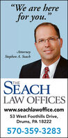 """""""We are herefor you.-AttorneyStephen A. SeachSEACHLAW OFFICESwww.seachlawoffice.com53 West Foothills Drive,Drums, PA 18222570-359-3283 """"We are here for you. -Attorney Stephen A. Seach SEACH LAW OFFICES www.seachlawoffice.com 53 West Foothills Drive, Drums, PA 18222 570-359-3283"""