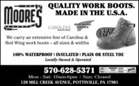 QUALITY WORK BOOTS.MADE IN THE U.S.A.MOORESRED WINGSHOESCAROLINABuil Fer WorkWe carry an extensive line of Carolina &Red Wing work boots - all sizes & widths100% WATERPROOF I INSULATED I PLAIN OR STEEL TOELocally Owned & Operated570-628-5371Mon Sat: 10am-6pm | Sun: Closed120 MILL CREEK AVENUE, POTTSVILLE, PA 17901CrdVISA QUALITY WORK BOOTS. MADE IN THE U.S.A. MOORES RED WING SHOES CAROLINA Buil Fer Work We carry an extensive line of Carolina & Red Wing work boots - all sizes & widths 100% WATERPROOF I INSULATED I PLAIN OR STEEL TOE Locally Owned & Operated 570-628-5371 Mon Sat: 10am-6pm | Sun: Closed 120 MILL CREEK AVENUE, POTTSVILLE, PA 17901 CrdVISA