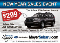 NEW YEAR SALES EVENTThe 3-Row 2020 Subaru AscentLease for$299Per Month*3-Row SUVALL-WHEEL DRIVEStandard Model Code LCA-0136 Month Lease. $0 Security Deposit. $2,995 Due at Signing.*Tax, Title & Doc fees are extra. 10,000 miles per year. Subject to credit approval. Offer expires 01/31/20.STEVESUBARU MoyerSubaru.comM 201 S. Centre Ave. (Rt. 61) Leesport, PA 610-916-7000er NEW YEAR SALES EVENT The 3-Row 2020 Subaru Ascent Lease for $299 Per Month* 3-Row SUV ALL-WHEEL DRIVE Standard Model Code LCA-01 36 Month Lease. $0 Security Deposit. $2,995 Due at Signing. *Tax, Title & Doc fees are extra. 10,000 miles per year. Subject to credit approval. Offer expires 01/31/20. STEVE SUBARU MoyerSubaru.com M 201 S. Centre Ave. (Rt. 61) Leesport, PA 610-916-7000 er
