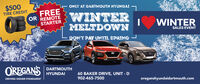 $500ONLY AT DARTMOUTH HYUNDAIFREETIRE CREDITWINTERMELTDOWNOR REMOTESTARTERWINTERSALES EVENTL.DON'T PAY UNTIL SPRINGOREGANSDARTMOUTHHYUNDAI60 BAKER DRIVE, UNIT - D902-465-7500DRIVING HIGHER STANDARDSoreganshyundaidartmouth.com $500 ONLY AT DARTMOUTH HYUNDAI FREE TIRE CREDIT WINTER MELTDOWN OR REMOTE STARTER WINTER SALES EVENT L. DON'T PAY UNTIL SPRING OREGANS DARTMOUTH HYUNDAI 60 BAKER DRIVE, UNIT - D 902-465-7500 DRIVING HIGHER STANDARDS oreganshyundaidartmouth.com