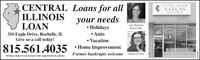 CENTRAL Loans for allILLINOISLOANCENTRAL ILLINOISE LOANS561-4035your needs Holidays Auto Vacation·Home ImprovementJami HackmanBranch Mgr.ICLNCEL310 Eagle Drive, Rochelle, ILGive us a call today!815.561.4035MOORRESFormer bankrupts welcomeMagan StevensAll loans subject to our normal credit requirements & policies.01272020 CENTRAL Loans for all ILLINOIS LOAN CENTRAL ILLINOIS E LOANS 561-4035 your needs  Holidays  Auto  Vacation ·Home Improvement Jami Hackman Branch Mgr. ICLNCEL 310 Eagle Drive, Rochelle, IL Give us a call today! 815.561.4035 MOORRES Former bankrupts welcome Magan Stevens All loans subject to our normal credit requirements & policies. 01272020