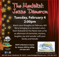 The Mentalist:JesseDameronTuesday, February 42:00pmWatchyour thoughts on February 4th!We're bringing in a mentalist who'sbeen featured on Fox News! Join us foran afternoon of memories, mystery,laughter, joy and wonder with yourfamily and friends!2020 BEST OFNOR LIVINGCAM20CaringRSVP to Rachael or JessicaTeed Caring.coby January 28th by callingSENIORCOMMUNITYAWARD-WINNINGCOMMUNITY570-365-3077Imbracing fe and possbilities for 20 years and couating!Personal Care and Memory Care800 6th Street, Weatherly, PA 18255  www.heritagehillsenior.com  570-365-3077 The Mentalist: Jesse Dameron Tuesday, February 4 2:00pm Watch your thoughts on February 4th! We're bringing in a mentalist who's been featured on Fox News! Join us for an afternoon of memories, mystery, laughter, joy and wonder with your family and friends! 2020 BEST OF NOR LIVING CAM20 Caring RSVP to Rachael or Jessica Teed Caring.co by January 28th by calling SENIOR COMMUNITY AWARD-WINNING COMMUNITY 570-365-3077 Imbracing fe and possbilities for 20 years and couating! Personal Care and Memory Care 800 6th Street, Weatherly, PA 18255  www.heritagehillsenior.com  570-365-3077