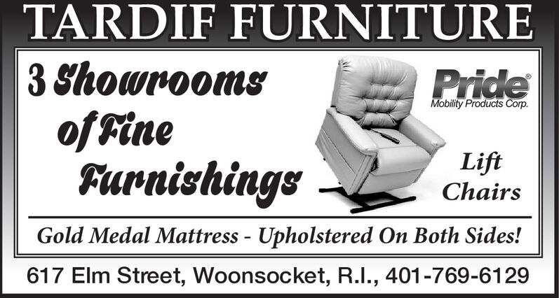 TARDIF FURNITURE|3 ShowroomsoffineFurnishingsPrideMobility Products Corp.LiftChairsGold Medal Mattress - Upholstered On Both Sides!617 Elm Street, Woonsocket, R.I., 401-769-6129 TARDIF FURNITURE |3 Showrooms offine Furnishings Pride Mobility Products Corp. Lift Chairs Gold Medal Mattress - Upholstered On Both Sides! 617 Elm Street, Woonsocket, R.I., 401-769-6129