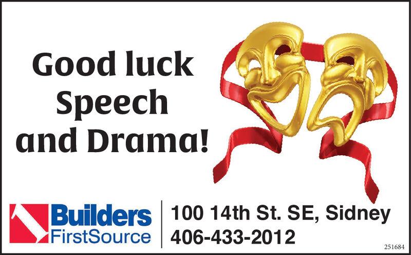 Good luckSpeechand Drama!Builders 100 14th St. SE, SidneyFirstSource 406-433-2012251684 Good luck Speech and Drama! Builders 100 14th St. SE, Sidney FirstSource 406-433-2012 251684