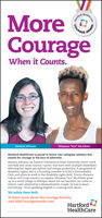 """HeakhCareCourageWhen it Counts.Weyassa """"Ace"""" McAlisterSamara JohnsonHartford HealthCare is proud to honor two collegiate athletes thismonth for courage in the face of adversity.Samara Johnson, an Eastern Connecticut State University senior trackand field and cross country runner, was born with multiple disabilitiesaffecting her depth perception and energy production. A proponent ofdisability rights, she is a founding member of ECSU's DiversAbilityClub, and plans to work in the disability rights field. Trinity distancerunner and cross country co-captain Weyassa """"Ace"""" McAlister grewup in a small village in Ethiopia where he ran barefoot, six miles toschool. Later adopted by a Massachusetts couple, he had to learneverything - from speaking English to running with shoes.We salute them both.To learn more about the Courage Awards,visit HHCCourageAwards.comHartfordHealthCare......HartforCOURAGAWARD HeakhCare Courage When it Counts. Weyassa """"Ace"""" McAlister Samara Johnson Hartford HealthCare is proud to honor two collegiate athletes this month for courage in the face of adversity. Samara Johnson, an Eastern Connecticut State University senior track and field and cross country runner, was born with multiple disabilities affecting her depth perception and energy production. A proponent of disability rights, she is a founding member of ECSU's DiversAbility Club, and plans to work in the disability rights field. Trinity distance runner and cross country co-captain Weyassa """"Ace"""" McAlister grew up in a small village in Ethiopia where he ran barefoot, six miles to school. Later adopted by a Massachusetts couple, he had to learn everything - from speaking English to running with shoes. We salute them both. To learn more about the Courage Awards, visit HHCCourageAwards.com Hartford HealthCare ...... Hartfor COURAG AWARD"""