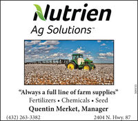 "NutrienAg SolutionsTM""Always a full line of farm supplies""Fertilizers  Chemicals  SeedQuentin Merket, Manager(432) 263-33822404 N. Hwy. 87309155 Nutrien Ag Solutions TM ""Always a full line of farm supplies"" Fertilizers  Chemicals  Seed Quentin Merket, Manager (432) 263-3382 2404 N. Hwy. 87 309155"