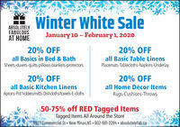 Winter White SaleABSOLUTELYFABULOUSAT HOMEJanuary 10  February 1, 202020% OFF20% OFFall Basics in Bed & BathSheets-duvets-quilts-pillows-blankets-protectorsall Basic Table LinensPlacemats-Tablecloths-Napkins-Underlay20% OFF20% OFFall Basic Kitchen LinensAprons-Pot holders/mitts-Dishcloths/towels-E-dothsall Home Décor ItemsRugs-Cushions-Throws50-75% off RED Tagged ItemsTagged Items All Around the Store8927 Commercial St New Minas,NS 902-681-2284 absolutelyfab.ca Winter White Sale ABSOLUTELY FABULOUS AT HOME January 10  February 1, 2020 20% OFF 20% OFF all Basics in Bed & Bath Sheets-duvets-quilts-pillows-blankets-protectors all Basic Table Linens Placemats-Tablecloths-Napkins-Underlay 20% OFF 20% OFF all Basic Kitchen Linens Aprons-Pot holders/mitts-Dishcloths/towels-E-doths all Home Décor Items Rugs-Cushions-Throws 50-75% off RED Tagged Items Tagged Items All Around the Store 8927 Commercial St New Minas,NS 902-681-2284 absolutelyfab.ca