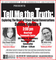 "GLASTONBURY MLK COMMUNITY INITIATIVEPRESENTSTell Methe Truth:Exploring The Heart of Cross-Racial ConversationsSunday, February 93:00 pmRiverfrontCommunity Center300 Welles St., GlastonburyReception 3:00 pmConversation3:30 pm  5:30 pmX Debby Irving(White) author:""Waking Up White""Shay Stewart-Bouley(Black) blogger.""Black Girl in Maine"".talk about racism's impact on their lives and how conversation has beeninstrumental in their own understanding of 21st century racial dynamics.GCOMMUNITYInfo: 202-538-1161  leslieohtaagmail.com  www.glastonburymlkci.orgFREE Please bring a nonperishable item for the Glastonbury Food PantryINITIATIVE GLASTONBURY MLK COMMUNITY INITIATIVE PRESENTS Tell Methe Truth: Exploring The Heart of Cross-Racial Conversations Sunday, February 9 3:00 pm Riverfront Community Center 300 Welles St., Glastonbury Reception 3:00 pm Conversation 3:30 pm  5:30 pm X Debby Irving (White) author: ""Waking Up White"" Shay Stewart-Bouley (Black) blogger. ""Black Girl in Maine"" .talk about racism's impact on their lives and how conversation has been instrumental in their own understanding of 21st century racial dynamics. G COMMUNITY Info: 202-538-1161  leslieohtaagmail.com  www.glastonburymlkci.org FREE Please bring a nonperishable item for the Glastonbury Food Pantry INITIATIVE"