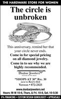 "THE HARDWARE STORE FOR WOMENThe circle isunbrokenThis anniversary, remind her thatyour circle never ends.Come in for special pricingon all diamond jewelry.Come in to see why we arehighly recommended.Dunbar JewelersDiamonds and Ine Jewelry""SHOPS AT 30"" Rte. 30next to Rein's DeliVernon  872-2425www.dunbarjewelers.netHours: M-W 10-6, Thurs. & Fri. 10-8, Sat. 10-5:300% FINANCING  CUSTOM DESIGN GEMOLOGIST  APPRAISALS THE HARDWARE STORE FOR WOMEN The circle is unbroken This anniversary, remind her that your circle never ends. Come in for special pricing on all diamond jewelry. Come in to see why we are highly recommended. Dunbar Jewelers Diamonds and Ine Jewelry ""SHOPS AT 30"" Rte. 30 next to Rein's Deli Vernon  872-2425 www.dunbarjewelers.net Hours: M-W 10-6, Thurs. & Fri. 10-8, Sat. 10-5:30 0% FINANCING  CUSTOM DESIGN GEMOLOGIST  APPRAISALS"