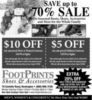 SAVE up to70% SALEOn Seasonal Boots, Shoes, Accessoriesand More for the Whole Family$10 OFF $5 FFAny sale priced Men's or Women's Footwear$49.99 or higherAny sale priced Children's Footwear$29.99 or higher*Some exdusions apply. Prior sales excluded. Can't be combined withother sales, coupons, discounts orvouchers. One coupon per person.Offeronly valid on sale priced shoes or boots. Expires 29/2020*Some exdusions apply. Prior sales excluded. Can't be combined withother sales, coupons, discounts or vouchers. One coupon per person.Offer only valid on sale priced shoes or boots. Expires 2'9/2020FOOTPRINTSShoes & AccessoriesEXTRA20% OFFHALF-PRICE MERCHANDISEAND AN EXTRA 10%* OFFSALE MERCHANDISE ALREADYMARKED AT 30% OFF!79 Costello Road, Newington  (860) 666-3100Monday-Saturday 9:30am-5:45pm  Thursday Night to 7:30pmNow Open Sundays 10am-5pm www.footprintsshoes.comMEN'S, WOMEN'S & CHILDREN'S| We Have Your Size And Width! SAVE up to 70% SALE On Seasonal Boots, Shoes, Accessories and More for the Whole Family $10 OFF $5 FF Any sale priced Men's or Women's Footwear $49.99 or higher Any sale priced Children's Footwear $29.99 or higher *Some exdusions apply. Prior sales excluded. Can't be combined with other sales, coupons, discounts orvouchers. One coupon per person. Offeronly valid on sale priced shoes or boots. Expires 29/2020  *Some exdusions apply. Prior sales excluded. Can't be combined with other sales, coupons, discounts or vouchers. One coupon per person. Offer only valid on sale priced shoes or boots. Expires 2'9/2020  FOOTPRINTS Shoes & Accessories EXTRA 20% OFF HALF-PRICE MERCHANDISE AND AN EXTRA 10%* OFF SALE MERCHANDISE ALREADY MARKED AT 30% OFF! 79 Costello Road, Newington  (860) 666-3100 Monday-Saturday 9:30am-5:45pm  Thursday Night to 7:30pm Now Open Sundays 10am-5pm www.footprintsshoes.com MEN'S, WOMEN'S & CHILDREN'S| We Have Your Size And Width!