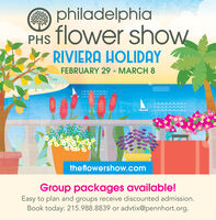 philadelphiaPHS flower shOWRIVIERA HOLIDAYFEBRUARY 29 - MARCHtheflowershow.comGroup packages available!Easy to plan and groups receive discounted admission.Book today: 215.988.8839 or advtix@pennhort.org. philadelphia PHS flower shOW RIVIERA HOLIDAY FEBRUARY 29 - MARCH theflowershow.com Group packages available! Easy to plan and groups receive discounted admission. Book today: 215.988.8839 or advtix@pennhort.org.
