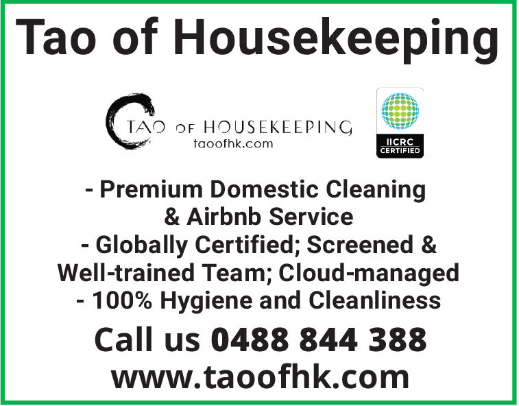 Tao of HousekeepingTAO OF HOUSEKEEPINGIICRCtaoofhk.comCERTIFIED- Premium Domestic Cleaning& Airbnb Service- Globally Certified; Screened &Well-trained Team; Cloud-managed- 100% Hygiene and CleanlinessCall us 0488 844 388www.taoofhk.com Tao of Housekeeping TAO OF HOUSEKEEPING IICRC taoofhk.com CERTIFIED - Premium Domestic Cleaning & Airbnb Service - Globally Certified; Screened & Well-trained Team; Cloud-managed - 100% Hygiene and Cleanliness Call us 0488 844 388 www.taoofhk.com