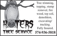 Tree trimming,topping, stumpremoval, firewood, top soildemolitionexcavating/truckingFully Insured.TREE SERVICE 574-936-5818PhTERS Tree trimming, topping, stump removal, fire wood, top soil demolition excavating/ trucking Fully Insured. TREE SERVICE 574-936-5818 PhTERS