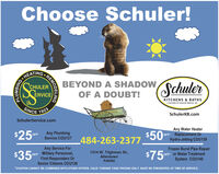 """Choose Schuler!HEATINGCHULERERVICEBEYOND A SHADOWOF A DOUBT!SchulerKITCHENS & BATHSA DIVISION OF SCHULER SERVICE, INC.SINCE1923AVIKESchulerKB.comSchulerService.comAny Water Heater$250r$50Service COU137 484-263-2377,Any PlumbingReplacement OrOFFOFF""""Hydro-Jetting COU139Any Service ForOFF Military Personnel,First Responders OrSenior Citizens COU138Frozen Burst Pipe Repair$75$35r1314 W. Tilghman St.,OFFSystem COU140or Water TreatmentAllentownPA6582*COUPON CANNOT BE COMBINED WITH OTHER OFFERS. VALID TOWARD TASK PRICING ONLY. MUST BE PRESENTED AT TIME OF SERVICE.REMODELING Choose Schuler! HEATING CHULER ERVICE BEYOND A SHADOW OF A DOUBT! Schuler KITCHENS & BATHS A DIVISION OF SCHULER SERVICE, INC. SINCE 1923 AVIKE SchulerKB.com SchulerService.com Any Water Heater $250r $50 Service COU137 484-263-2377, Any Plumbing Replacement Or OFF OFF"""" Hydro-Jetting COU139 Any Service For OFF Military Personnel, First Responders Or Senior Citizens COU138 Frozen Burst Pipe Repair $75 $35r 1314 W. Tilghman St., OFF System COU140 or Water Treatment Allentown PA6582 *COUPON CANNOT BE COMBINED WITH OTHER OFFERS. VALID TOWARD TASK PRICING ONLY. MUST BE PRESENTED AT TIME OF SERVICE. REMODELING"""