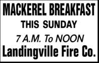 MACKEREL BREAKFASTTHIS SUNDAY7..  NONLandingville Fire Co. MACKEREL BREAKFAST THIS SUNDAY 7..  NON Landingville Fire Co.