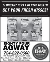 FEBRUARY IS PET DENTAL MONTHGET YOUR FRESH KISSES!*FRESH KISSES*FRESH KISESFRESH KISSESDOUBLE BRUSHDOUSLEENDOBLE-BAUSH*FRESH KISIES*FRESH KISSESFRESH KISSESDLEENGYDUSLE EAUSHEIGHTY FOURAGWAY*2019*BEST OF THEbest724-222-0600Observer-ReporterServing Our1025 Route 519, Eighty Four, PA 15330Mon., Wed., Thurs., Fri. & Sat. - 8:00am-5pmTues. - 8:00am-6:30pm Closed Sundayobservar-reportar.comCommunityounity's Choice Awards808Observer Reporters FEBRUARY IS PET DENTAL MONTH GET YOUR FRESH KISSES! *FRESH KISSES *FRESH KISES FRESH KISSES DOUBLE BRUSH DOUSLEEN DOBLE-BAUSH *FRESH KISIES *FRESH KISSES FRESH KISSES DLEENGY DUSLE EAUSH EIGHTY FOUR AGWAY *2019* BEST OF THE best 724-222-0600 Observer-Reporter Serving Our 1025 Route 519, Eighty Four, PA 15330 Mon., Wed., Thurs., Fri. & Sat. - 8:00am-5pm Tues. - 8:00am-6:30pm Closed Sunday observar-reportar.com Community ounity's Choice Awards 808 Observer Reporters