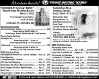"""TRANS-BRIDGE TOURSTours and Vacation TravelAdventure Awaits!""""MURDER AT MOUNT HOPE""""Mount Hope Mansion EstateMarch 19 (Thu)NIAGARA FALLSOntario, CanadaMay 27 (Wed) - 29 (Fri)Price includes transportation,White Water WalkWhirlpool Aero CarButterfly ConservatoryFloral Clocklunch and show.$123 Adult 