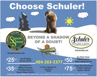 Choose Schuler!HEATINGBEYOND A SHADOWOF A DOUBT!SchulerCHULERERVICEKITCHENS & BATHSA DIVISION OF SCHULER SERVICE, INC.SINCE 1923R SERVICESchulerKB.comSchulerService.comAny Water HeaterOFF Replacement OrHydro-Jetting COU139$25$50Any PlumbingService COU137OFF484-263-2377Any Service ForFrozen Burst Pipe RepairOFF or Water TreatmentSystem COU140$75 r1314 W. Tilghman St.,Allentown$35 OFF Military Personnel,First Responders OrSenior Citizens COU138PA6582*COUPON CANNOT BE COMBINED WITH OTHER OFFERS. VALID TOWARD TASK PRICING ONLY. MUST BE PRESENTED AT TIME OF SERVICE.REMODELINGPLUMBING. Choose Schuler! HEATING BEYOND A SHADOW OF A DOUBT! Schuler CHULER ERVICE KITCHENS & BATHS A DIVISION OF SCHULER SERVICE, INC. SINCE 1923 R SERVICE SchulerKB.com SchulerService.com Any Water Heater OFF Replacement Or Hydro-Jetting COU139 $25 $50 Any Plumbing Service COU137 OFF 484-263-2377 Any Service For Frozen Burst Pipe Repair OFF or Water Treatment System COU140 $75 r 1314 W. Tilghman St., Allentown $35 OFF Military Personnel, First Responders Or Senior Citizens COU138 PA6582 *COUPON CANNOT BE COMBINED WITH OTHER OFFERS. VALID TOWARD TASK PRICING ONLY. MUST BE PRESENTED AT TIME OF SERVICE. REMODELING PLUMBING.