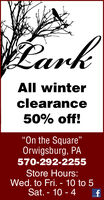 "CarkAll winterclearance50% off!On the Square""Orwigsburg, PA570-292-2255Store Hours:Wed. to Fri. - 10 to 5Sat. - 10 - 4 Cark All winter clearance 50% off! On the Square"" Orwigsburg, PA 570-292-2255 Store Hours: Wed. to Fri. - 10 to 5 Sat. - 10 - 4"