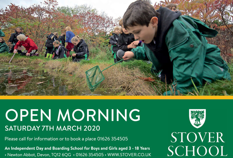 OPEN MORNINGSATURDAY 7TH MARCH 2020STOVERSCHOOLPlease call for information or to book a place 01626 354505An Independent Day and Boarding School for Boys and Girls aged 3 - 18 Years Newton Abbot, Devon, TQ12 6QG  01626 354505  www.STOVER.cO.UK OPEN MORNING SATURDAY 7TH MARCH 2020 STOVER SCHOOL Please call for information or to book a place 01626 354505 An Independent Day and Boarding School for Boys and Girls aged 3 - 18 Years  Newton Abbot, Devon, TQ12 6QG  01626 354505  www.STOVER.cO.UK