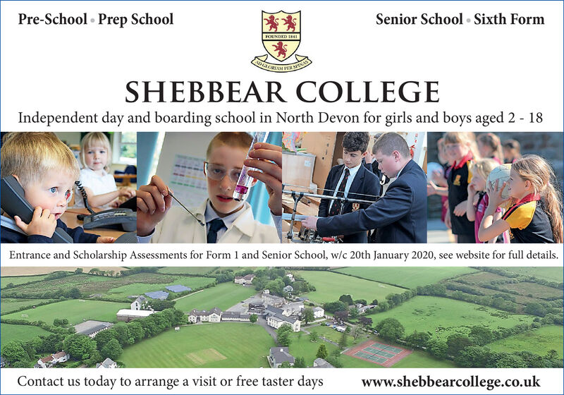 Senior School  Sixth FormPre-School Prep SchoolFOUNDED 1841ADGLOPER SINASSHEBBEAR COLLEGEIndependent day and boarding school in North Devon for girls and boys aged 2 - 18Entrance and Scholarship Assessments for Form 1 and Senior School, w/c 20th January 2020, see website for full details.www.shebbearcollege.co.ukContact us today to arrange a visit or free taster days Senior School  Sixth Form Pre-School Prep School FOUNDED 1841 ADGLO PER SINAS SHEBBEAR COLLEGE Independent day and boarding school in North Devon for girls and boys aged 2 - 18 Entrance and Scholarship Assessments for Form 1 and Senior School, w/c 20th January 2020, see website for full details. www.shebbearcollege.co.uk Contact us today to arrange a visit or free taster days