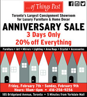 flG.of Things PastToronto's Largest Consignment Showroomfor Luxury Furniture & Home DecorANNIVERSARY SALE3 Days Only20% off EverythingFurniture  Art  Mirrors  Lighting  Area Rugs  Crystal  AccessoriesFriday, February 7th - Sunday, February 9thHours: 10am- 6pm  416-256-9256185 Bridgeland Avenue, Toronto  5 Minutes from Yorkdale Mall flG .of Things Past Toronto's Largest Consignment Showroom for Luxury Furniture & Home Decor ANNIVERSARY SALE 3 Days Only 20% off Everything Furniture  Art  Mirrors  Lighting  Area Rugs  Crystal  Accessories Friday, February 7th - Sunday, February 9th Hours: 10am- 6pm  416-256-9256 185 Bridgeland Avenue, Toronto  5 Minutes from Yorkdale Mall