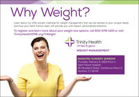 Why Weight?Learn about our offer proven methods for weight management that can be tailored to your unique needsand how your Saint Francis team will provide you with expert, personalized attention.To register and learn more about your weight loss options, call 833-678-1100 or visitTrinityHealthOfNE.org/YWeight.Trinity HealthOf New EnglandWEIGHT MANAGEMENTBARIATRIC SURGERY SEMINARThursday, February 6, 2020  6 p.m.Saint Francis Hospital95 Woodland Street, Conference Room AHartford, CT 06105 Why Weight? Learn about our offer proven methods for weight management that can be tailored to your unique needs and how your Saint Francis team will provide you with expert, personalized attention. To register and learn more about your weight loss options, call 833-678-1100 or visit TrinityHealthOfNE.org/YWeight. Trinity Health Of New England WEIGHT MANAGEMENT BARIATRIC SURGERY SEMINAR Thursday, February 6, 2020  6 p.m. Saint Francis Hospital 95 Woodland Street, Conference Room A Hartford, CT 06105