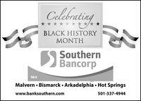 Celebrating* * * * * * **/* *,BLACK HISTORYMONTHSSouthernBancorpMalvern  Bismarck  Arkadelphia  Hot Springswww.banksouthern.com501-337-4944 Celebrating * * * * * * **/* * , BLACK HISTORY MONTH SSouthern Bancorp Malvern  Bismarck  Arkadelphia  Hot Springs www.banksouthern.com 501-337-4944