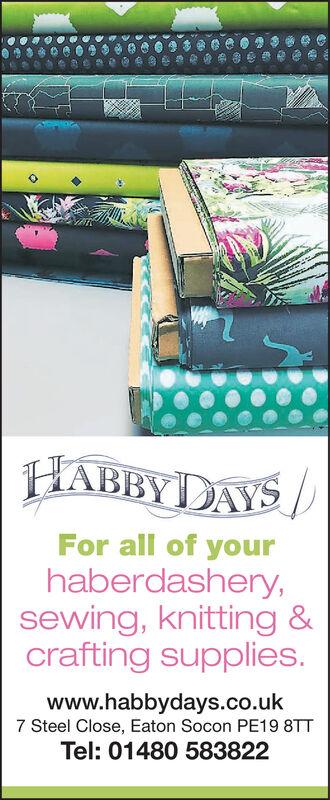 HABBYDAYS /For all of yourhaberdashery,sewing, knitting &crafting supplies.www.habbydays.co.uk7 Steel Close, Eaton Socon PE19 8TTTel: 01480 583822 HABBYDAYS / For all of your haberdashery, sewing, knitting & crafting supplies. www.habbydays.co.uk 7 Steel Close, Eaton Socon PE19 8TT Tel: 01480 583822