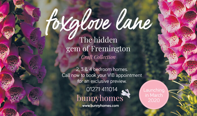 forglove laneThe hiddengem of FremingtonCraft Collection2,3 & 4 bedroom homes.Call now to book your VIB appointmentfor an exclusive preview.01271 411014Launchingin March2020bunnyhomeswww.bunnyhomes.com forglove lane The hidden gem of Fremington Craft Collection 2,3 & 4 bedroom homes. Call now to book your VIB appointment for an exclusive preview. 01271 411014 Launching in March 2020 bunnyhomes www.bunnyhomes.com