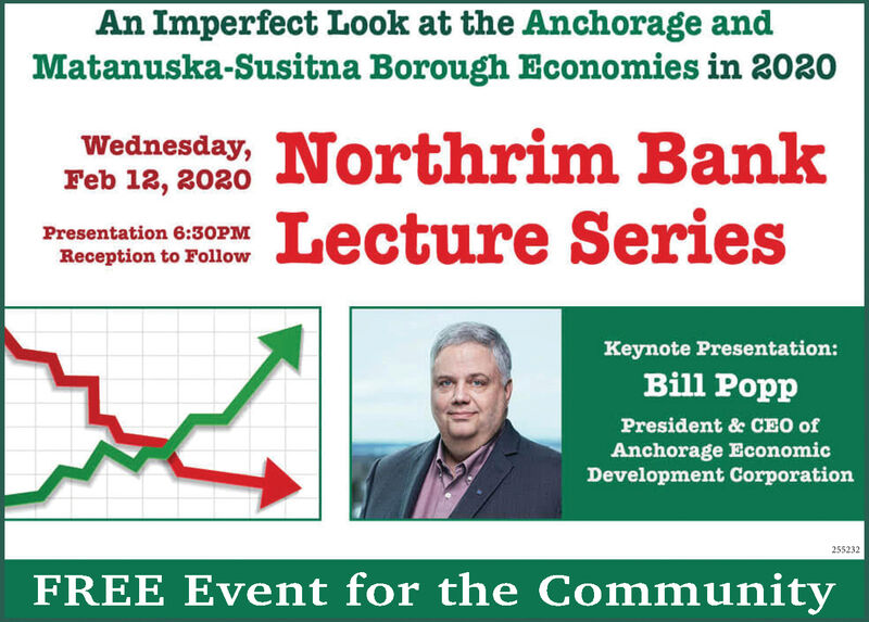 An Imperfect Look at the Anchorage andMatanuska-Susitna Borough Economies in 2020Wednesday, Northrim BankLecture SeriesFeb 12, 2020Presentation 6:30PMReception to FollowKeynote Presentation:Bill PoppPresident & CEO ofAnchorage EconomicDevelopment Corporation255232FREE Event for the Community An Imperfect Look at the Anchorage and Matanuska-Susitna Borough Economies in 2020 Wednesday, Northrim Bank Lecture Series Feb 12, 2020 Presentation 6:30PM Reception to Follow Keynote Presentation: Bill Popp President & CEO of Anchorage Economic Development Corporation 255232 FREE Event for the Community